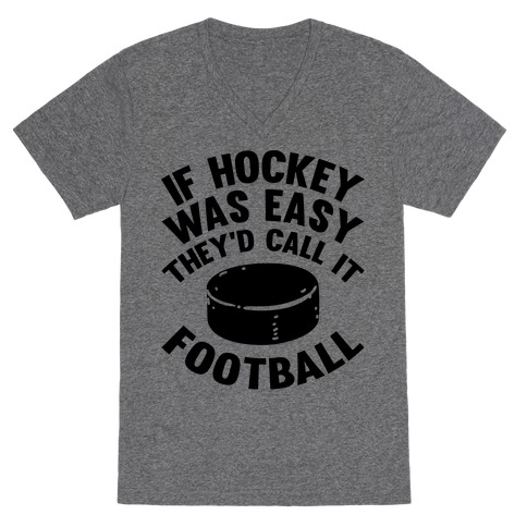 If Hockey Was Easy They'd Call It Football V-Neck Tee Shirt