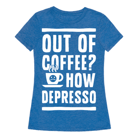 Human out of coffee how depresso clothing tee for How to get coffee out of shirt