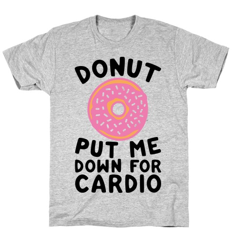 Donut Put Me Down For Cardio Mens T-Shirt