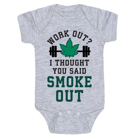 Work Out? I Thought You Said Smoke Out Baby Onesy