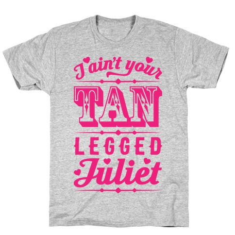 I Ain't Your Tan Legged Juliet T-Shirt