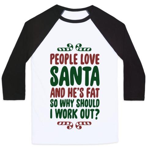 People love Santa So Why Should I Work out Baseball Tee