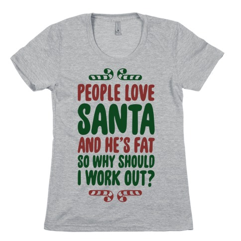 People love Santa So Why Should I Work out Womens T-Shirt