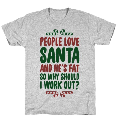 People love Santa So Why Should I Work out T-Shirt
