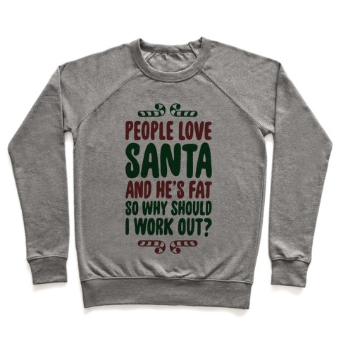 People love Santa So Why Should I Work out Pullover