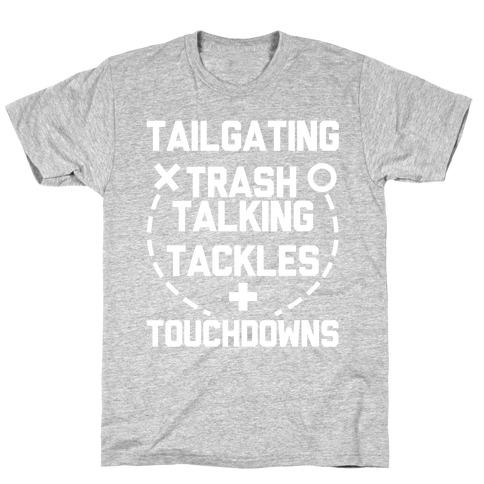 Tailgating, Trash Talking, Tackles and Touchdowns T-Shirt