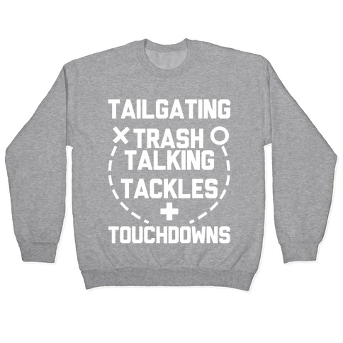 Tailgating, Trash Talking, Tackles and Touchdowns Pullover
