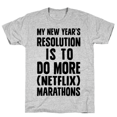 My New Year's Resolution Is To Do More Netflix Marathons Mens T-Shirt