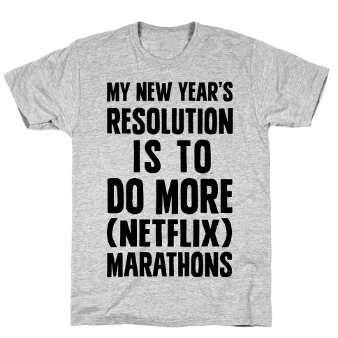 My New Year's Resolution Is To Do More Netflix Marathons T-Shirt