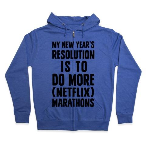 My New Year's Resolution Is To Do More Netflix Marathons Zip Hoodie