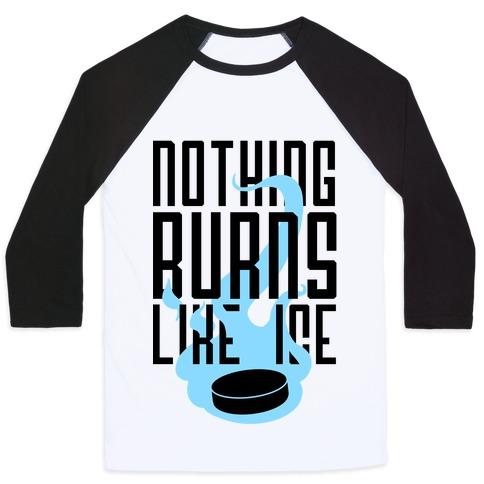 Nothing Burns Like Ice Baseball Tee