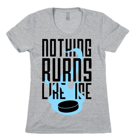Nothing Burns Like Ice Womens T-Shirt