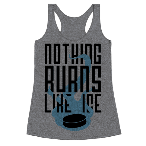 Nothing Burns Like Ice Racerback Tank Top