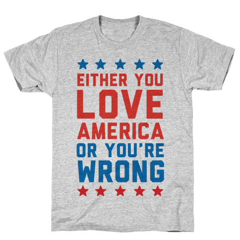 Either You Love America Or You're Wrong Mens/Unisex T-Shirt