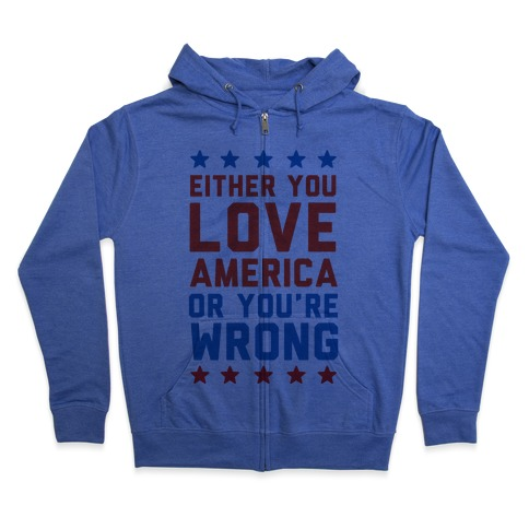 Either You Love America Or You're Wrong Zip Hoodie