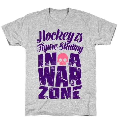 Hockey Is Figure Skating In A War Zone Mens/Unisex T-Shirt