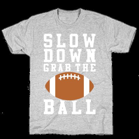 Slow Down Grab The Ball Mens T-Shirt