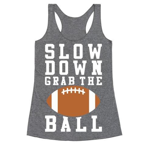 Slow Down Grab The Ball Racerback Tank Top