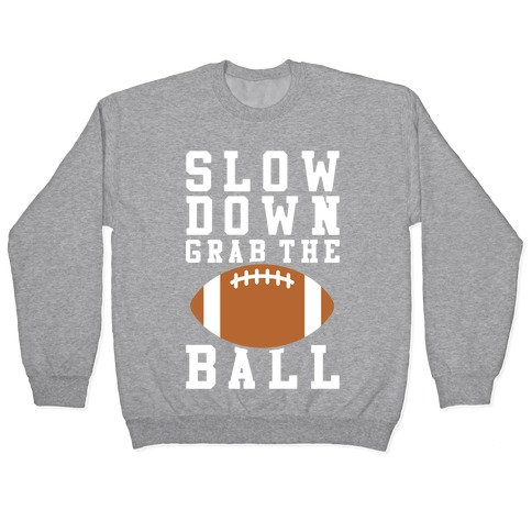 Slow Down Grab The Ball Pullover