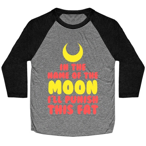 In The Name of The Moon I Will Punish This Fat Baseball Tee