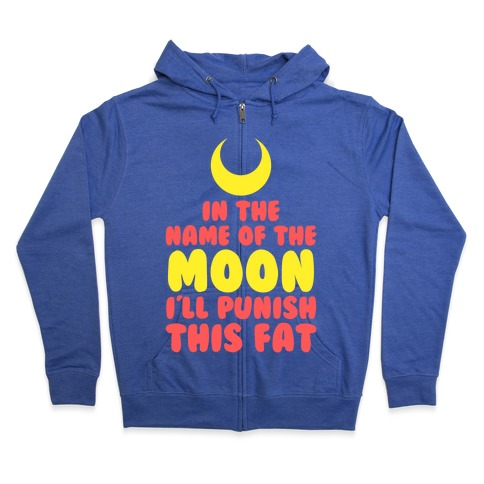 In The Name of The Moon I Will Punish This Fat Zip Hoodie