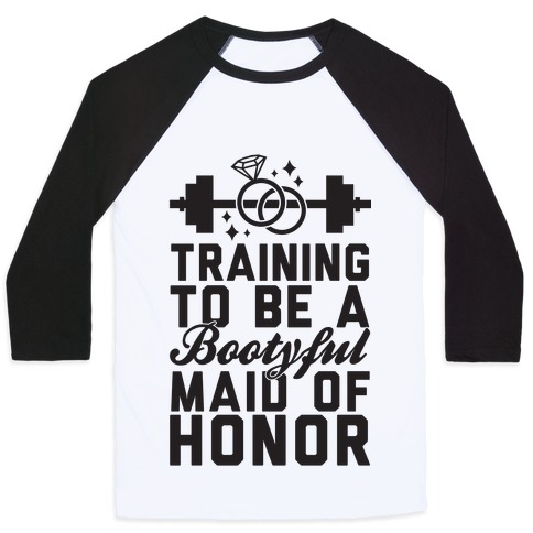 Training To Be A Bootyful Maid Of Honor Baseball Tee