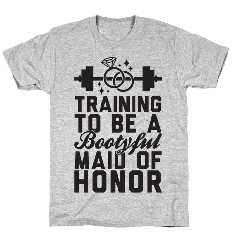 Training To Be A Bootyful Maid Of Honor T-Shirt