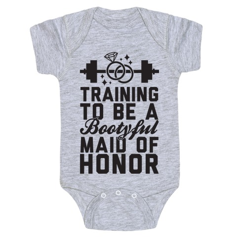 Training To Be A Bootyful Maid Of Honor Baby Onesy