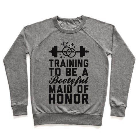 Training To Be A Bootyful Maid Of Honor Pullover