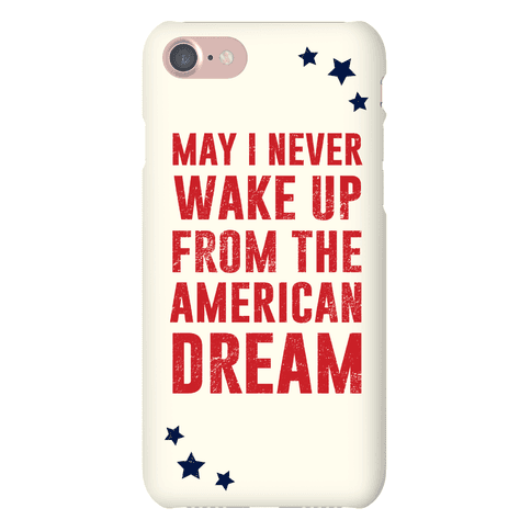 May I Never Wake Up From The American Dream Phone Case