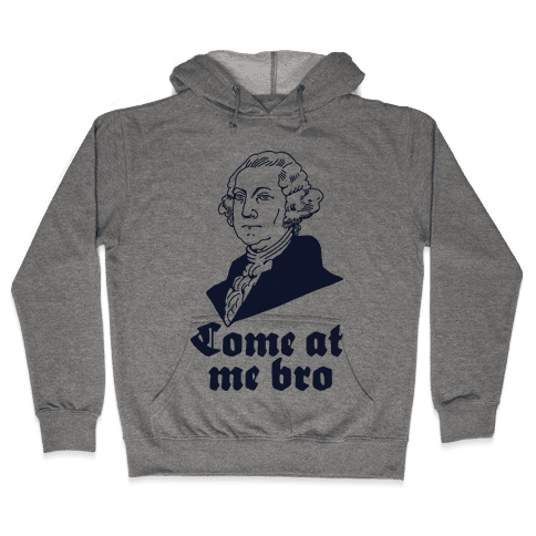 Come at Me Bro George Washington Hooded Sweatshirt