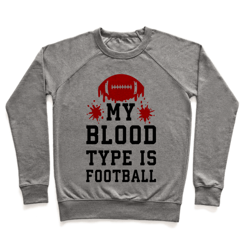 My Blood Type is Football Pullover