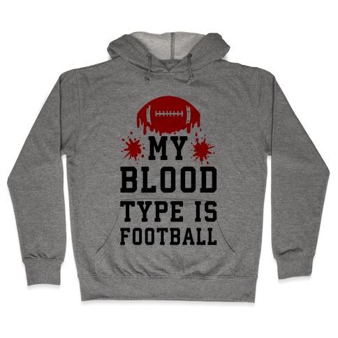 My Blood Type is Football Hooded Sweatshirt