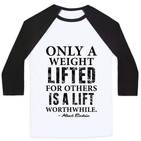 Only a Weight Lifted for Others is a Lift Worthwhile (Einstein Quote) Baseball Tee
