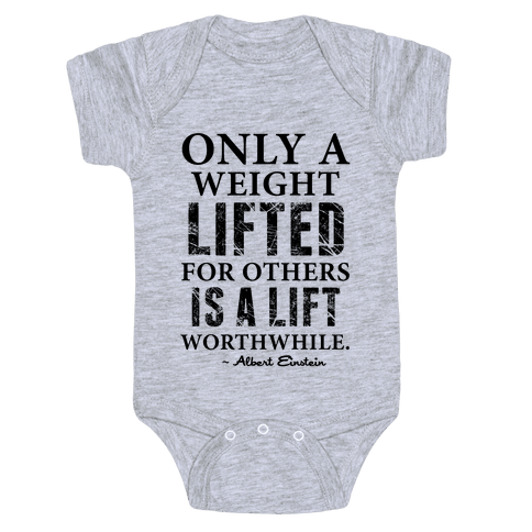 Only a Weight Lifted for Others is a Lift Worthwhile (Einstein Quote) Baby Onesy