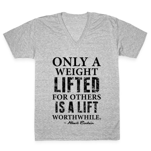 Only a Weight Lifted for Others is a Lift Worthwhile (Einstein Quote) V-Neck Tee Shirt