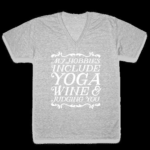 My Hobbies Include Yoga, Wine & Judging You V-Neck Tee Shirt
