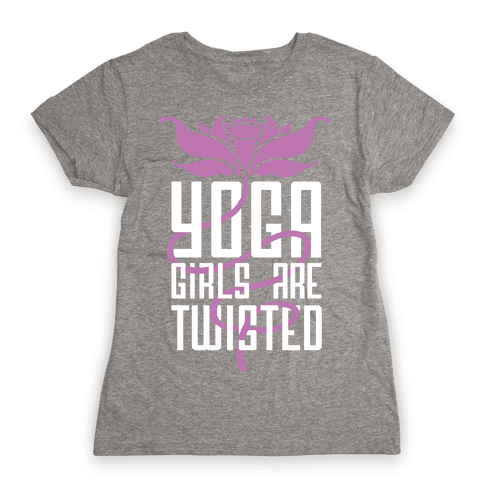 Yoga Girls Are Twisted Womens T-Shirt