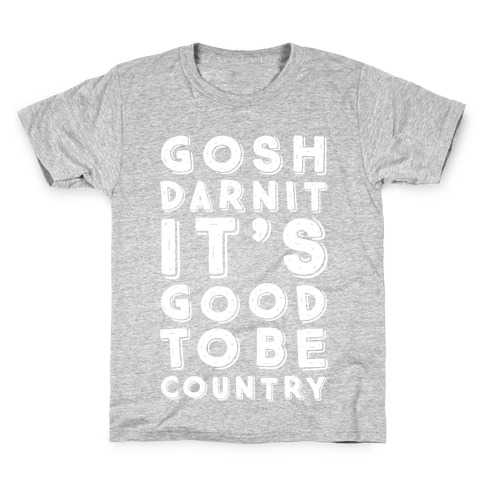Gosh Darnit It's Good To Be Country Kids T-Shirt