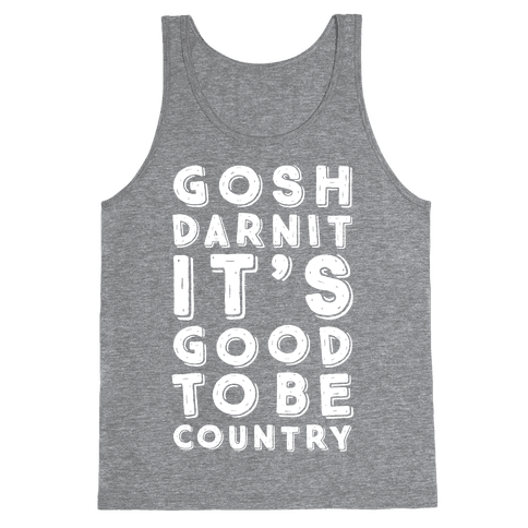 Gosh Darnit It's Good To Be Country Tank Top