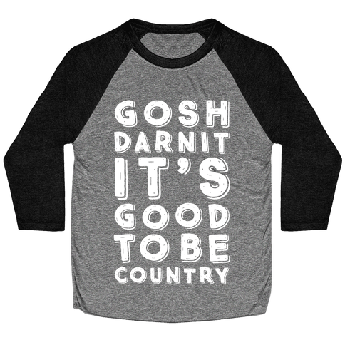 Gosh Darnit It's Good To Be Country Baseball Tee