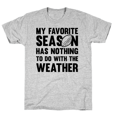 My Favorite Season Has Nothing To Do With The Weather Mens/Unisex T-Shirt