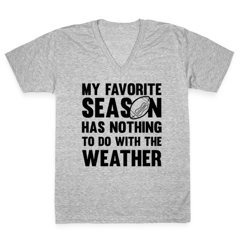 My Favorite Season Has Nothing To Do With The Weather V-Neck Tee Shirt