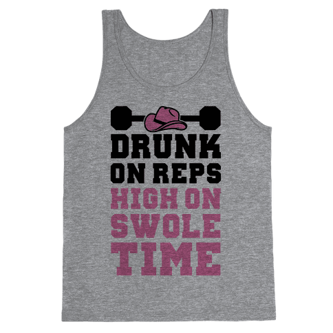 Drunk On Reps High On Swole Time Tank Top