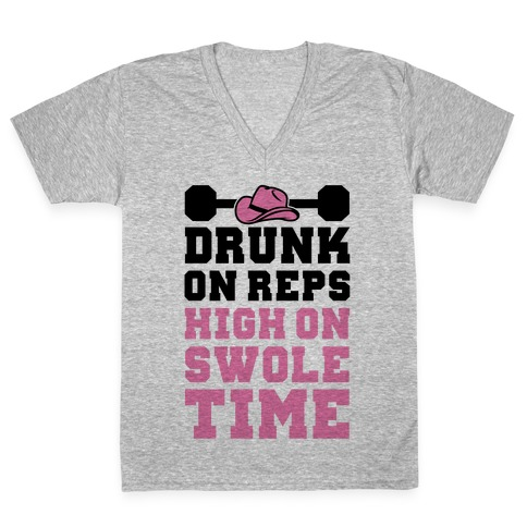 Drunk On Reps High On Swole Time V-Neck Tee Shirt
