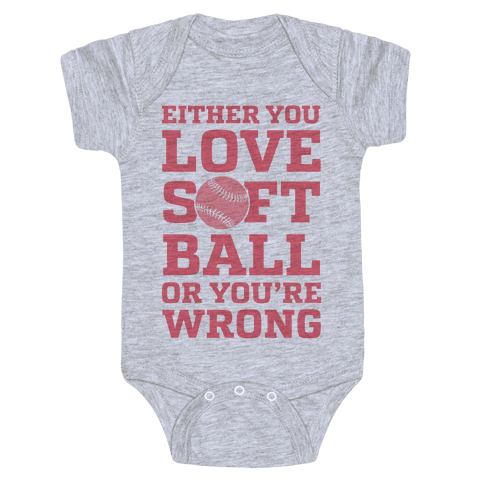 Either You Love Softball Or You're Wrong Baby Onesy