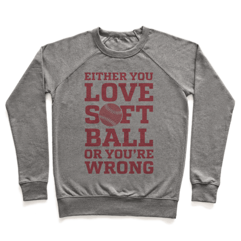 Either You Love Softball Or You're Wrong Pullover