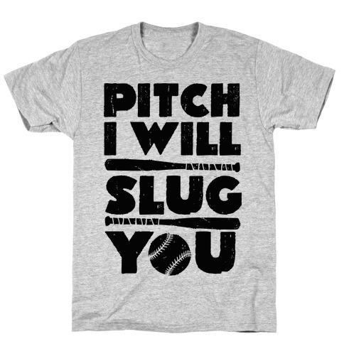Pitch I Will Slug You T-Shirt