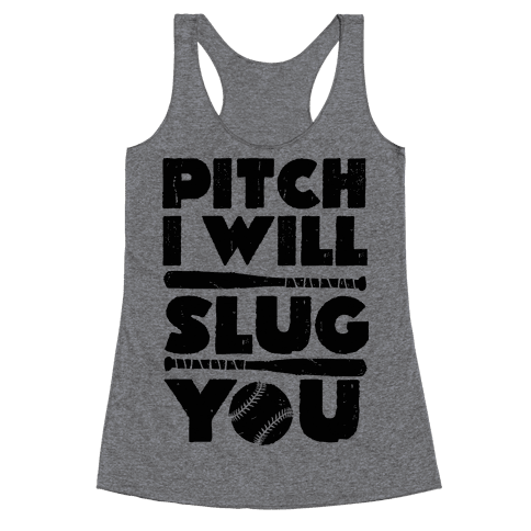Pitch I Will Slug You  Racerback Tank Top