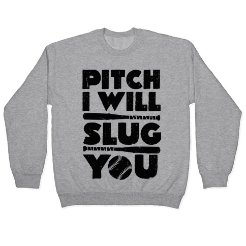 Pitch I Will Slug You Pullover